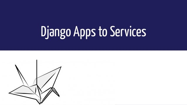 Moving from Django Apps to Services
