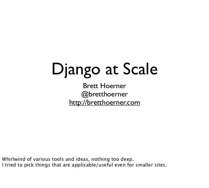 Django at Scale                                  Brett Hoerner                                 @bretthoerner              ...