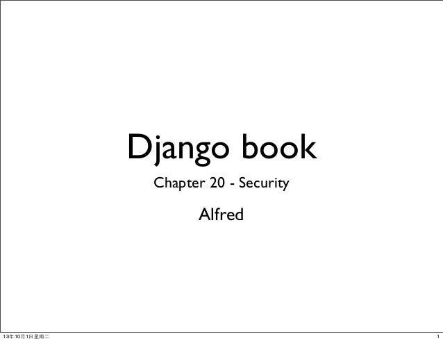 Django book Chapter 20 - Security Alfred 113年10月1⽇日星期⼆二