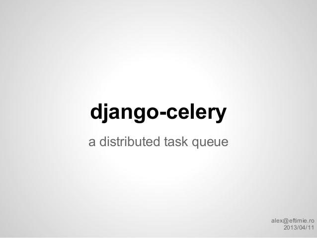 django-celerya distributed task queue                           alex@eftimie.ro                               2013/04/11