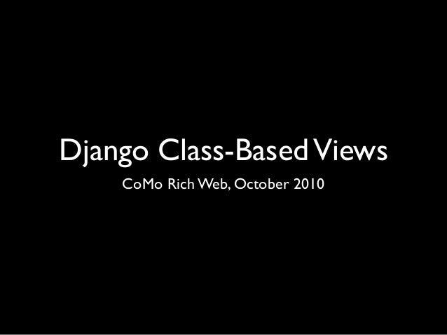 Django Class-BasedViews CoMo Rich Web, October 2010