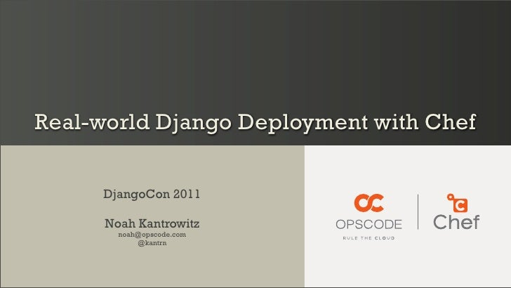Real-world Django Deployment with Chef     DjangoCon 2011      Noah Kantrowitz        noah@opscode.com            @kantrn