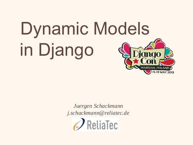 Dynamic Modelsin DjangoJuergen Schackmannj.schackmann@reliatec.de