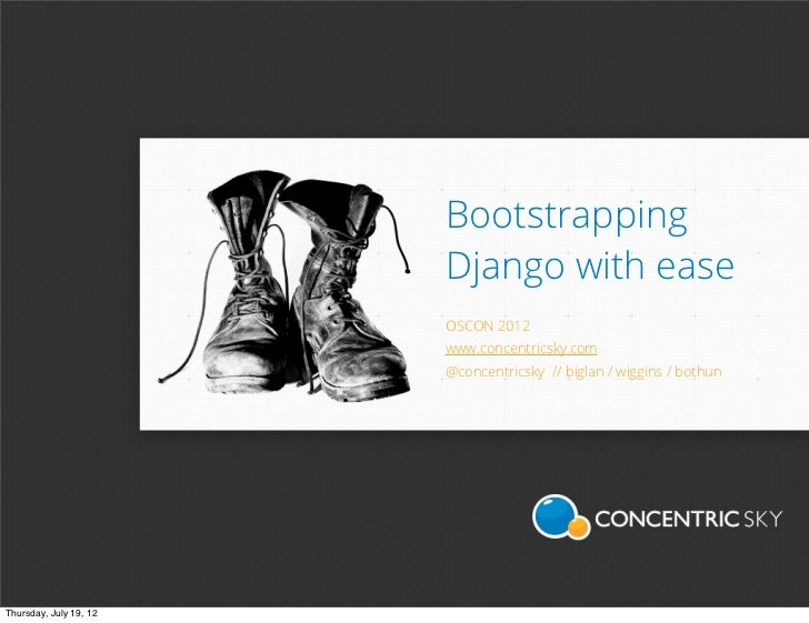 Bootstrapping                        Django with ease                        OSCON 2012                        www.concent...