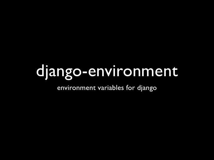 django-environment   environment variables for django
