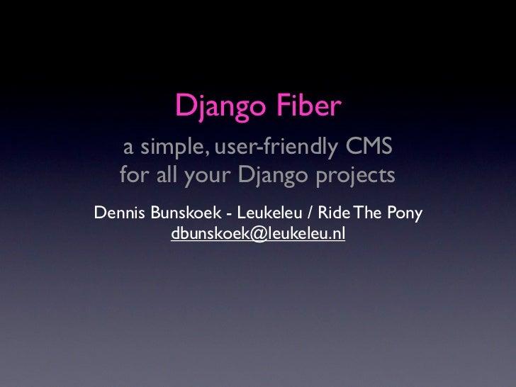 Django Fiber    a simple, user-friendly CMS   for all your Django projectsDennis Bunskoek - Leukeleu / Ride The Pony      ...