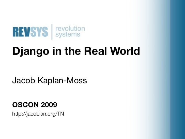 Django in the Real World  Jacob Kaplan-Moss  OSCON 2009 http://jacobian.org/TN