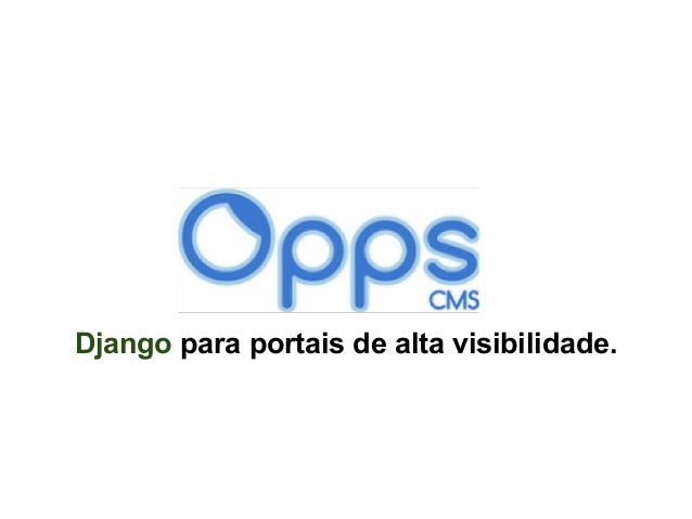 Django para portais de alta visibilidade.   tdc 2013