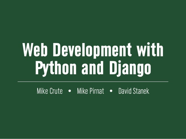 Web Development with Python and Django  Mike Crute • Mike Pirnat • David Stanek