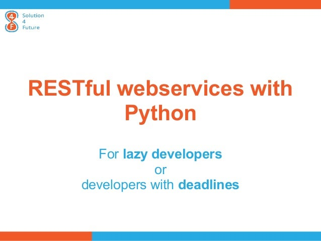 RESTful webservices with        Python      For lazy developers               or    developers with deadlines