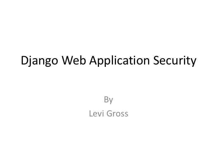 Django Web Application Security<br />By<br />Levi Gross<br />