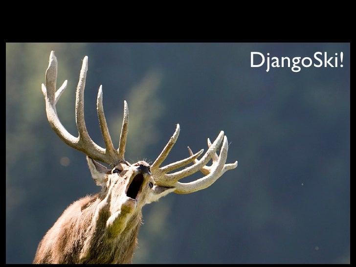 DjangoSki!  DjangoSki