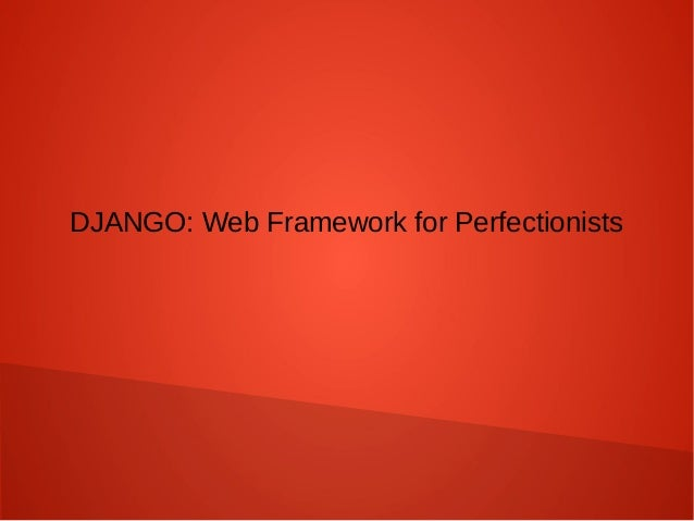 DJANGO: Web Framework for Perfectionists