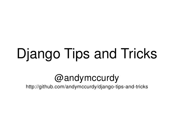 Django Tips and Tricks<br />@andymccurdy<br />http://github.com/andymccurdy/django-tips-and-tricks<br />