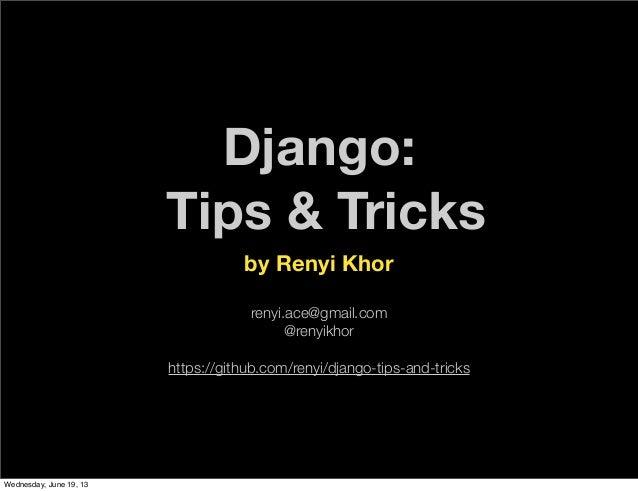 Django:Tips & Tricksby Renyi Khorrenyi.ace@gmail.com@renyikhorhttps://github.com/renyi/django-tips-and-tricksWednesday, Ju...