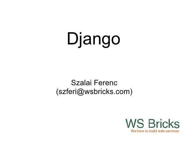 Django     Szalai Ferenc(szferi@wsbricks.com)