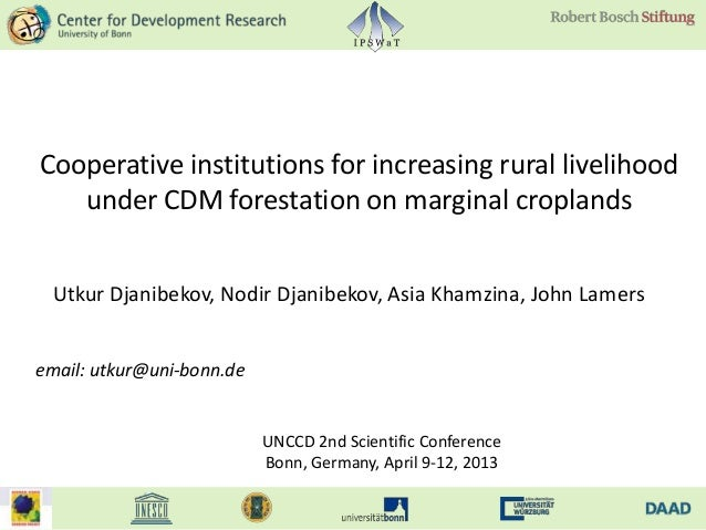 Cooperative institutions for increasing rural livelihood   under CDM forestation on marginal croplands Utkur Djanibekov, N...
