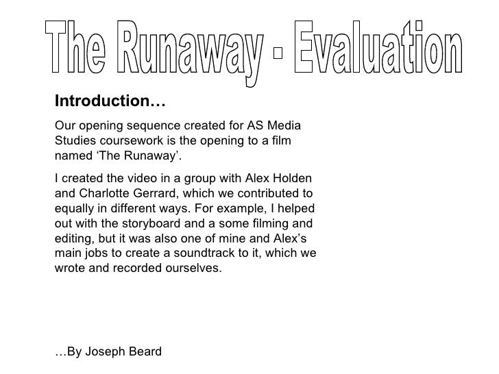 The Runaway - Evaluation Introduction… Our opening sequence created for AS Media Studies coursework is the opening to a fi...