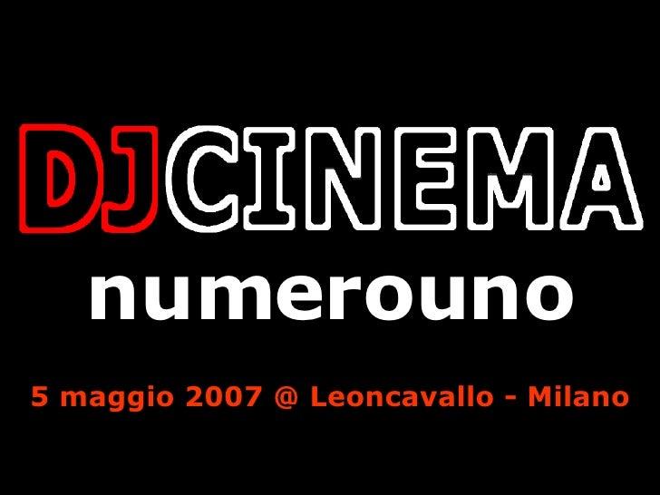 DJCINEMA numerouno - 5 maggio 2007 @ Leoncavallo - Milano