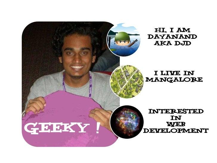Hi, I am          Dayanand           Aka djd           I Live in          mangalore           Interested               InG...