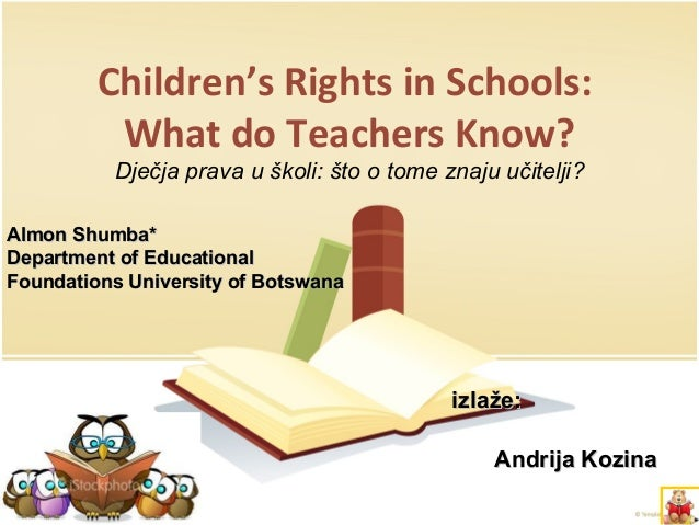 Children's Rights in Schools: What do Teachers Know? Dječja prava u školi: što o tome znaju učitelji? izlaže:izlaže: Andri...