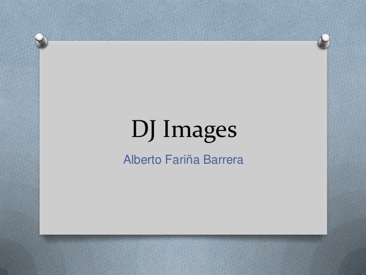 DJ Images<br />Alberto Fariña Barrera<br />