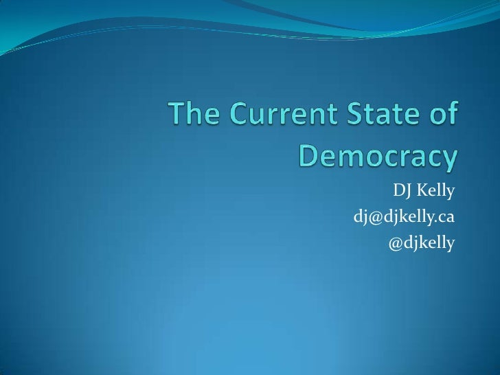 DJ Kelly<br />dj@djkelly.ca<br />@djkelly<br />The Current State of Democracy<br />