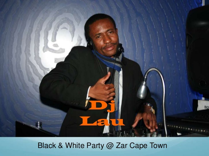 Dj Lau<br />Black & White Party @ Zar Cape Town<br />
