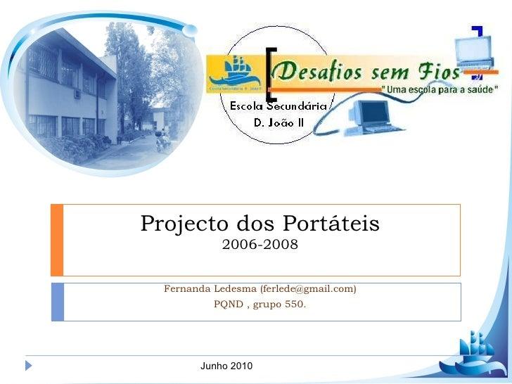 Fernanda Ledesma (ferlede@gmail.com) PQND , grupo 550. Projecto dos Portáteis 2006-2008 Junho 2010
