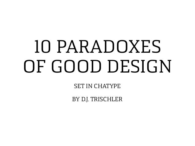 10 PARADOXES OF GOOD DESIGN SET IN CHATYPE BY D.J. TRISCHLER