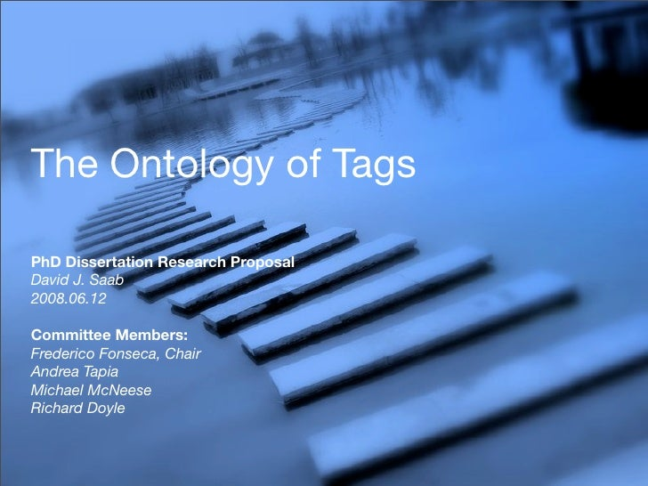 The Ontology of Tags  PhD Dissertation Research Proposal David J. Saab 2008.06.12  Committee Members: Frederico Fonseca, C...