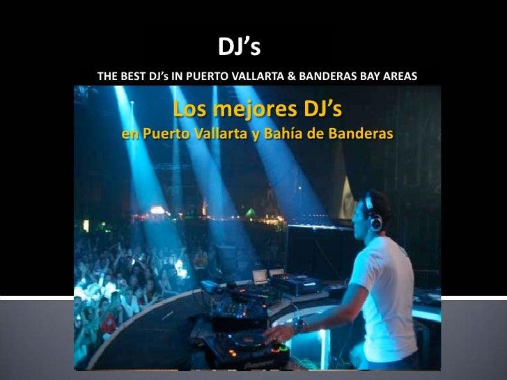 DJ'sTHE BEST DJ's IN PUERTO VALLARTA & BANDERAS BAY AREAS            Los mejores DJ's   en Puerto Vallarta y Bahía de Band...