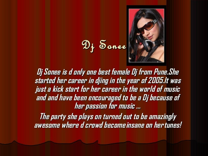 Dj Sonee Dj Sonee is d only one best female Dj from Pune.She started her career in djing in the year of 2005.It was just a...