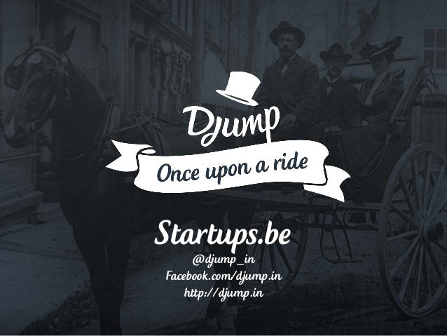 Startups.be@djump_in Facebook.com/djump.in http://djump.in