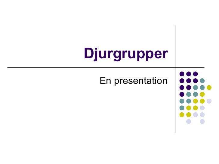 Djurgrupper  En presentation