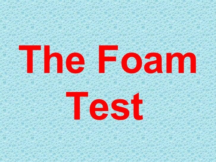The Foam Test