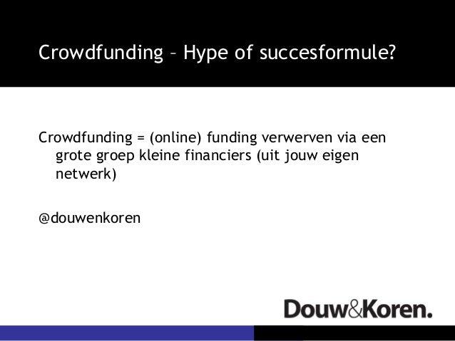 Crowdfunding – Hype of succesformule?Crowdfunding = (online) funding verwerven via een  grote groep kleine financiers (uit...