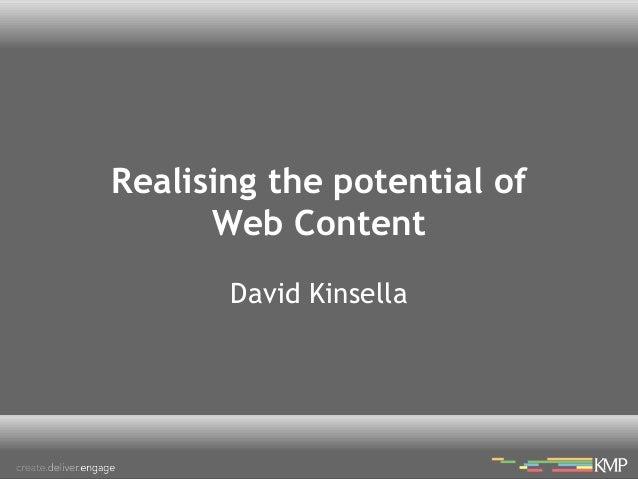 Realising the potential of Web Content David Kinsella