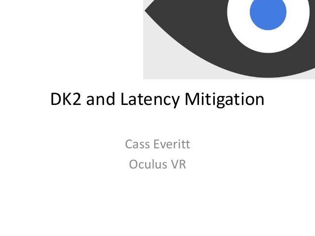 DK2 and Latency Mitigation Cass Everitt Oculus VR