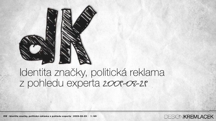 Identita značky, politická reklama              z pohledu experta 2009-08-29  EW | Identita značky, politická reklama z po...