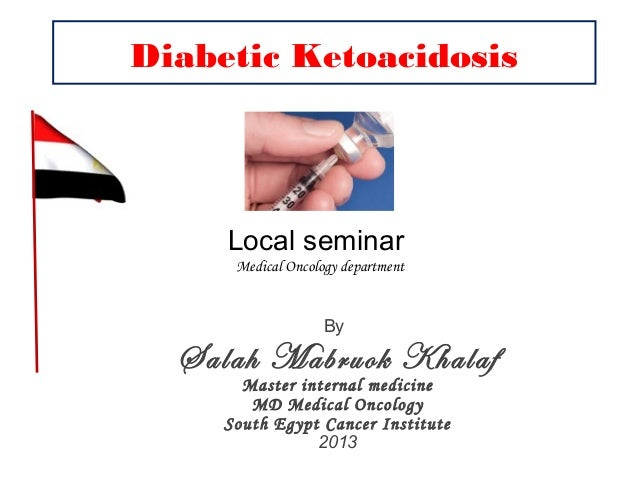 Diabetic Ketoacidosis     Local seminar      Medical Oncology department                    By  Salah Mabruok Khalaf      ...