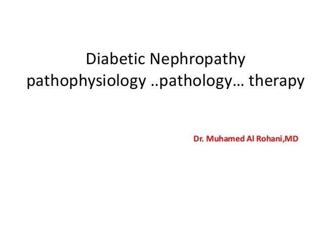 Diabetic Nephropathy pathophysiology ..pathology… therapy  Dr. Muhamed Al Rohani,MD