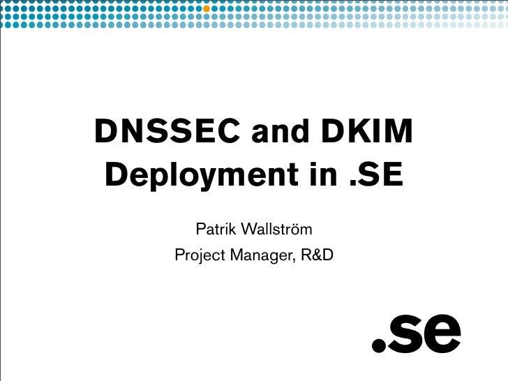 DNSSEC and DKIM Deployment in .SE       Patrik Wallström     Project Manager, R&D