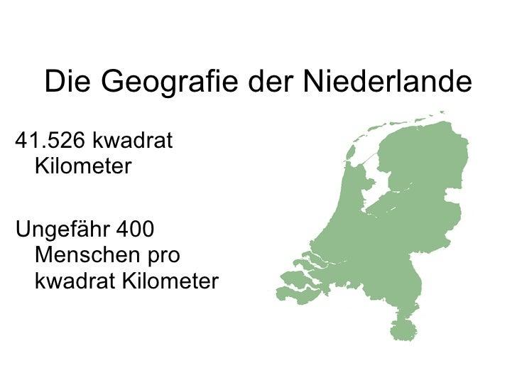 Die Geografie der Niederlande 41.526 kwadrat Kilometer Ungef ä hr 400 Menschen pro kwadrat Kilometer