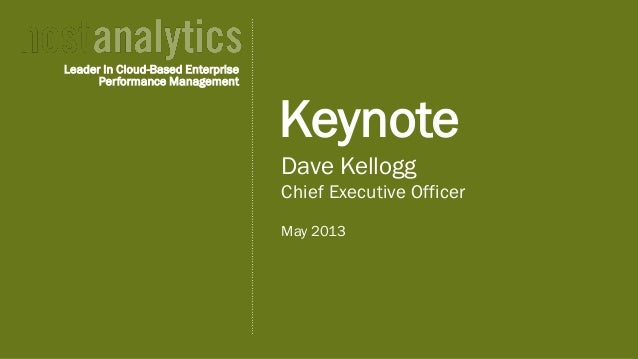 © 2013 Host Analytics Inc., All Rights Reserved -- Slide 1 Dave Kellogg Chief Executive Officer May 2013 Keynote Leader In...