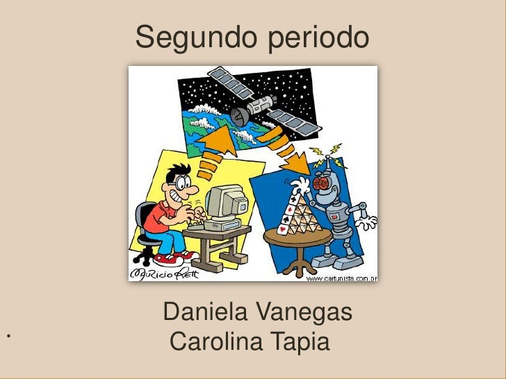 Segundo periodo     Daniela Vanegas.    Carolina Tapia