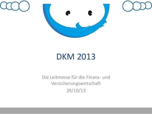 DKM 2013 Die Leitmesse für die Finanz- und Versicherungswirtschaft 29/10/13
