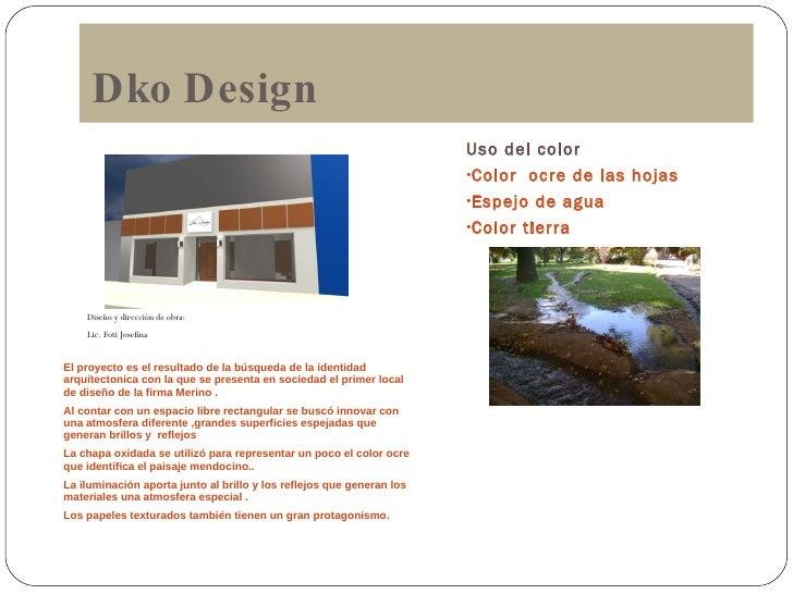 Dko Design <ul><li>El proyecto es el resultado de la búsqueda de la identidad arquitectonica con la que se presenta en soc...