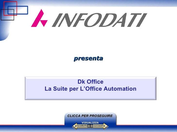 successiva precedente VISUALIZZA CLICCA PER PROSEGUIRE presenta Dk Office La Suite per L'Office Automation