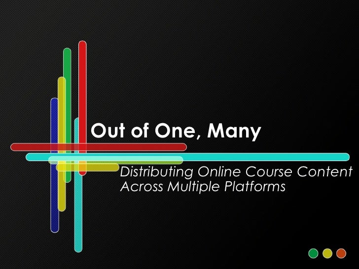 Out of One, Many Distributing Online Course Content Across Multiple Platforms